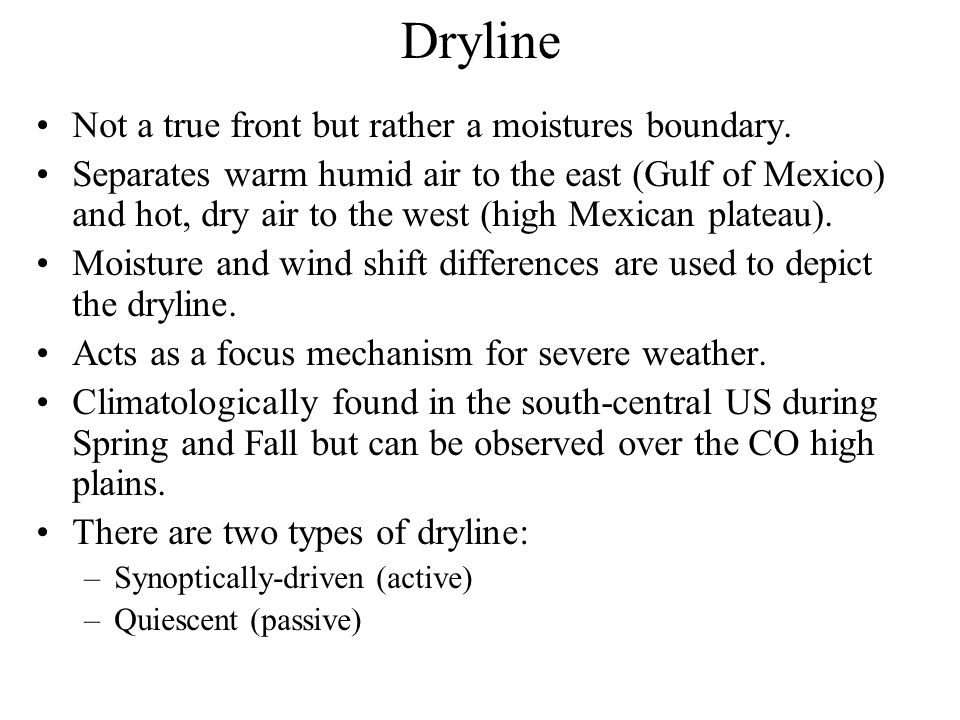 Dryline Not a true front but rather a moistures boundary.