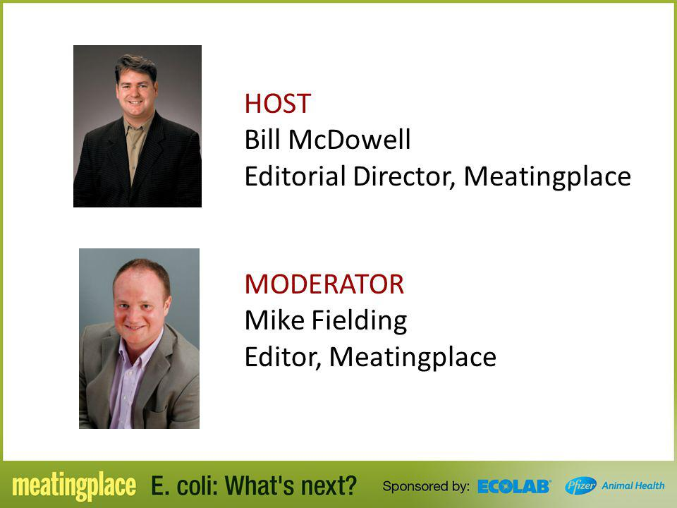 HOST. Bill McDowell. Editorial Director, Meatingplace. MODERATOR
