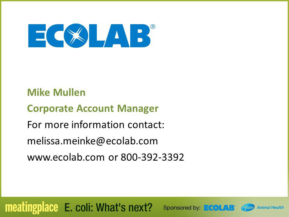 Mike Mullen Corporate Account Manager. For more information contact: melissa.meinke@ecolab.com.