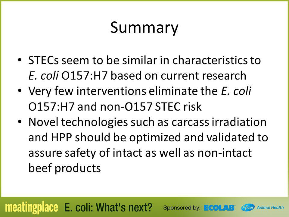 Summary STECs seem to be similar in characteristics to E. coli O157:H7 based on current research.
