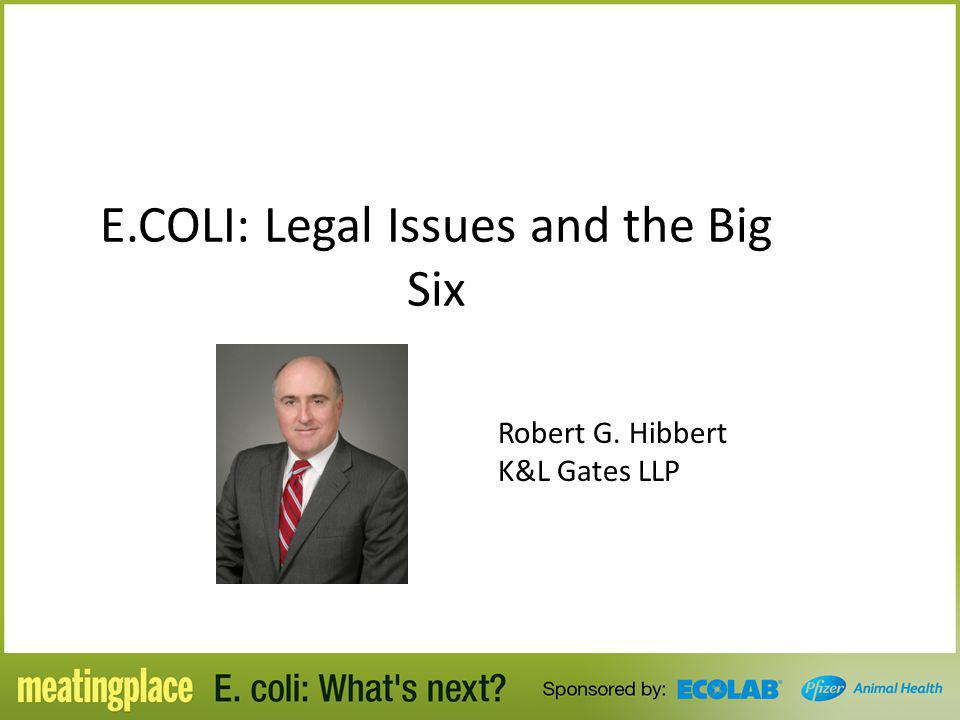E.COLI: Legal Issues and the Big Six