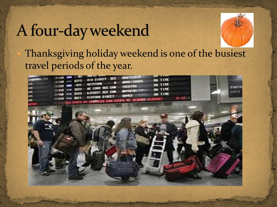A four-day weekend Thanksgiving holiday weekend is one of the busiest travel periods of the year.