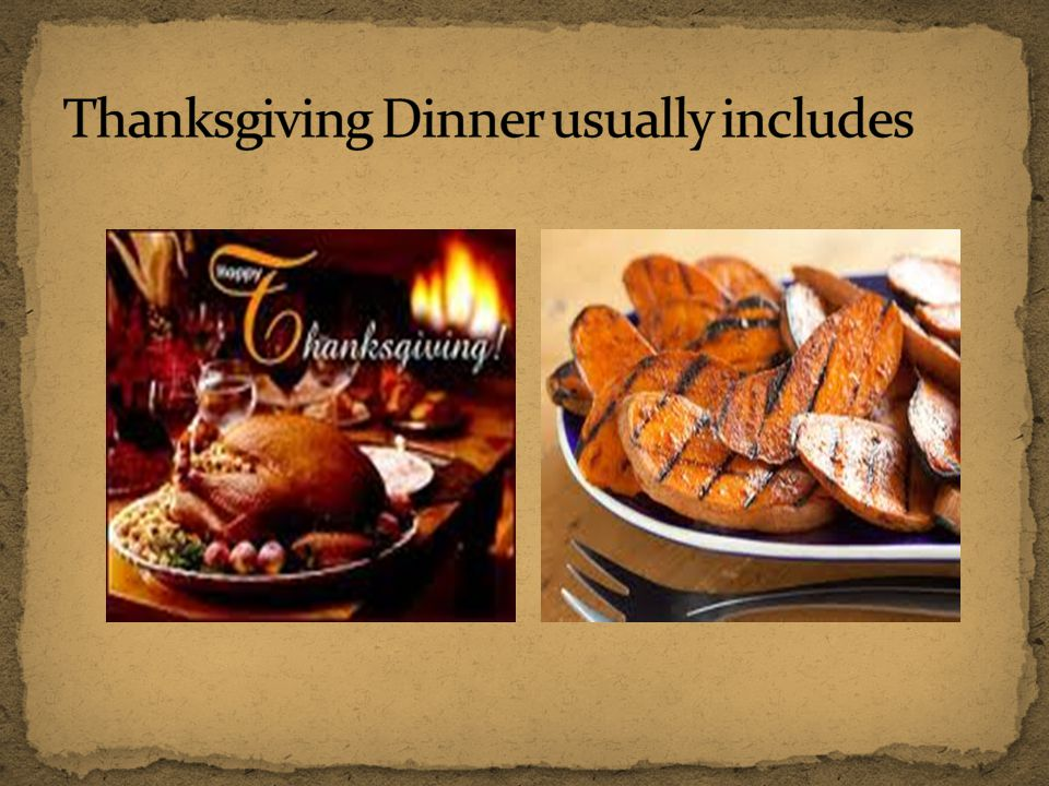 Thanksgiving Dinner usually includes
