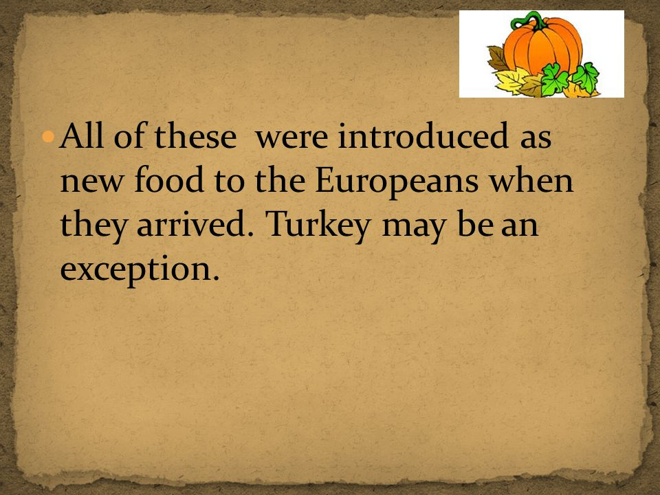 All of these were introduced as new food to the Europeans when they arrived.