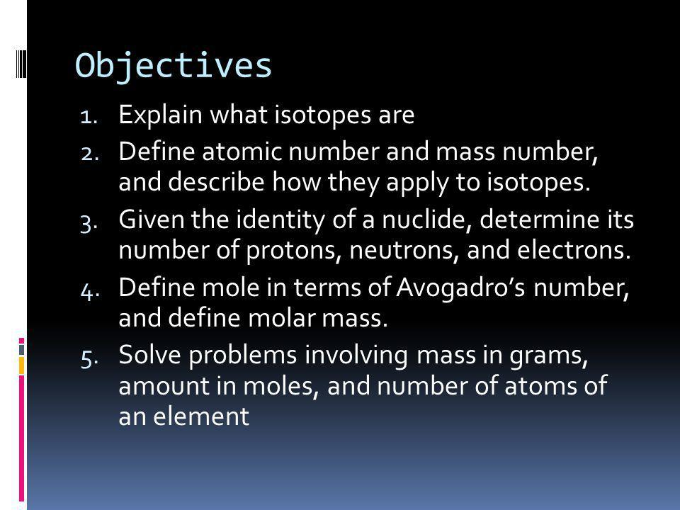 Objectives Explain what isotopes are