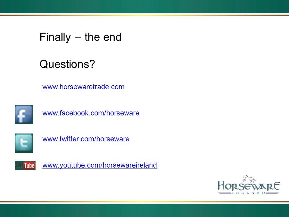 Finally – the end Questions www.horsewaretrade.com