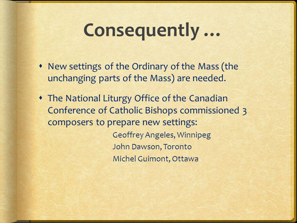 Consequently … New settings of the Ordinary of the Mass (the unchanging parts of the Mass) are needed.