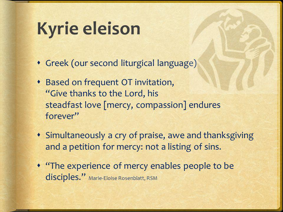 Kyrie eleison Greek (our second liturgical language)