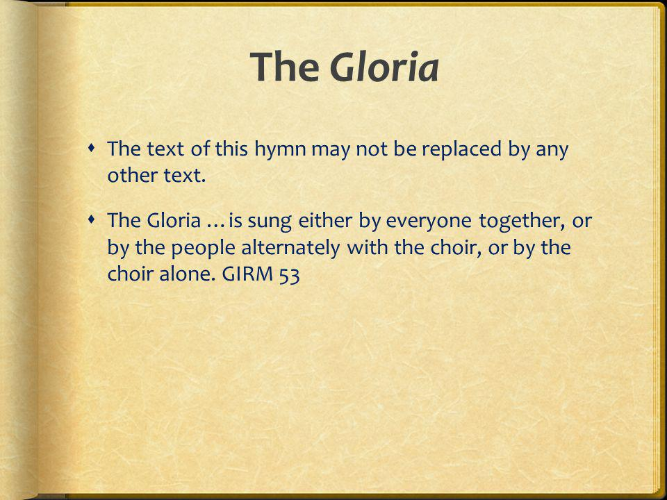 The Gloria The text of this hymn may not be replaced by any other text.
