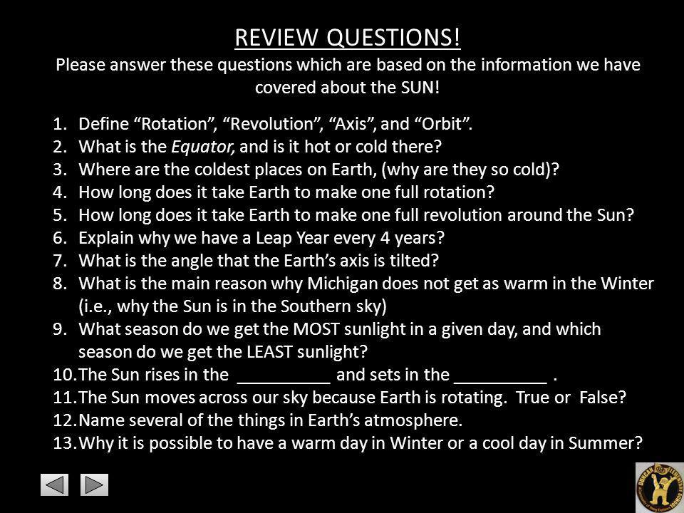 REVIEW QUESTIONS! Please answer these questions which are based on the information we have covered about the SUN!