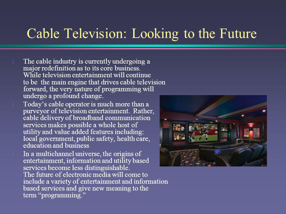 Cable Television: Looking to the Future