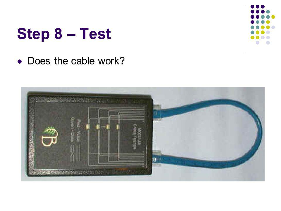 Step 8 – Test Does the cable work