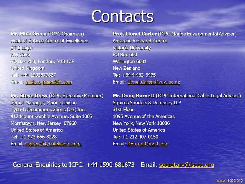 Contacts Mr. Mick Green (ICPC Chairman) Head of Subsea Centre of Excellence. BT Design. HW C595.