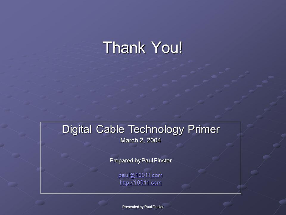 Thank You! Digital Cable Technology Primer March 2, 2004