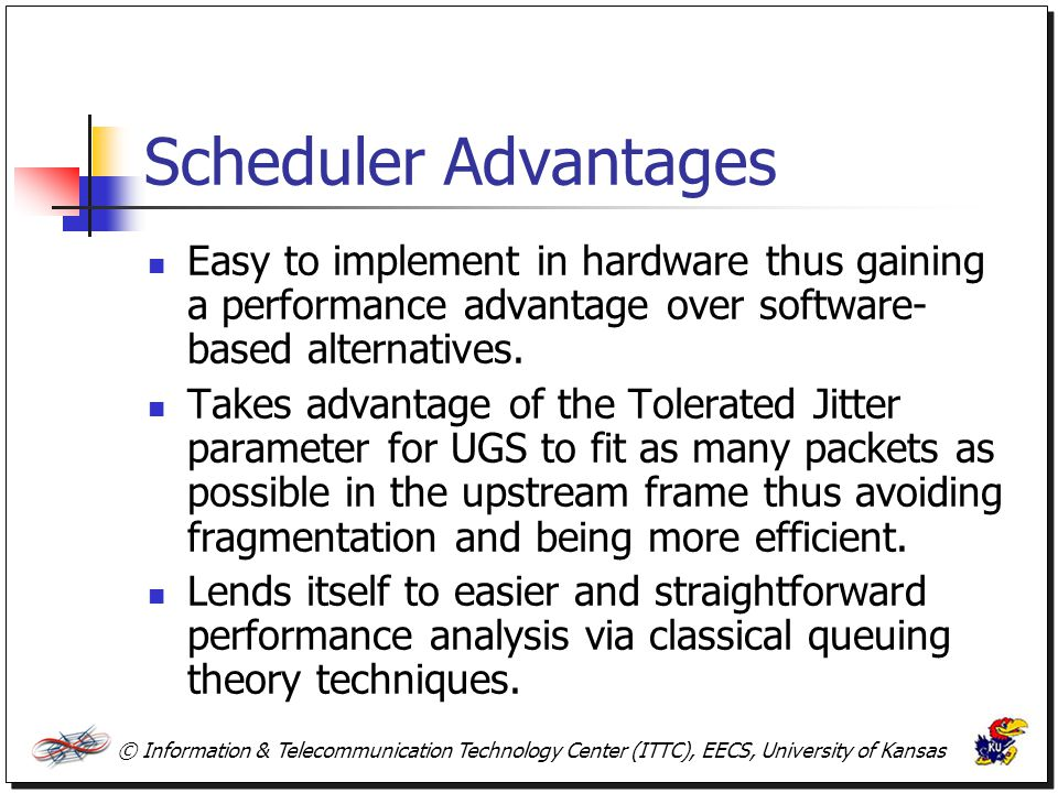 Scheduler Advantages Easy to implement in hardware thus gaining a performance advantage over software-based alternatives.