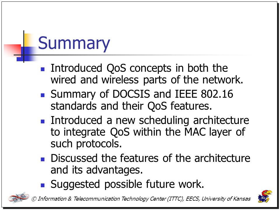 Summary Introduced QoS concepts in both the wired and wireless parts of the network.