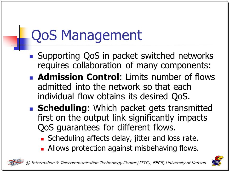 QoS Management Supporting QoS in packet switched networks requires collaboration of many components: