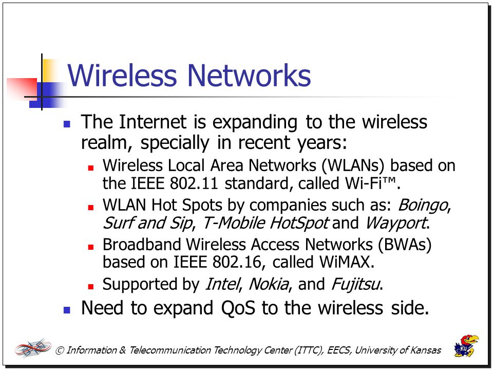 Wireless Networks The Internet is expanding to the wireless realm, specially in recent years: