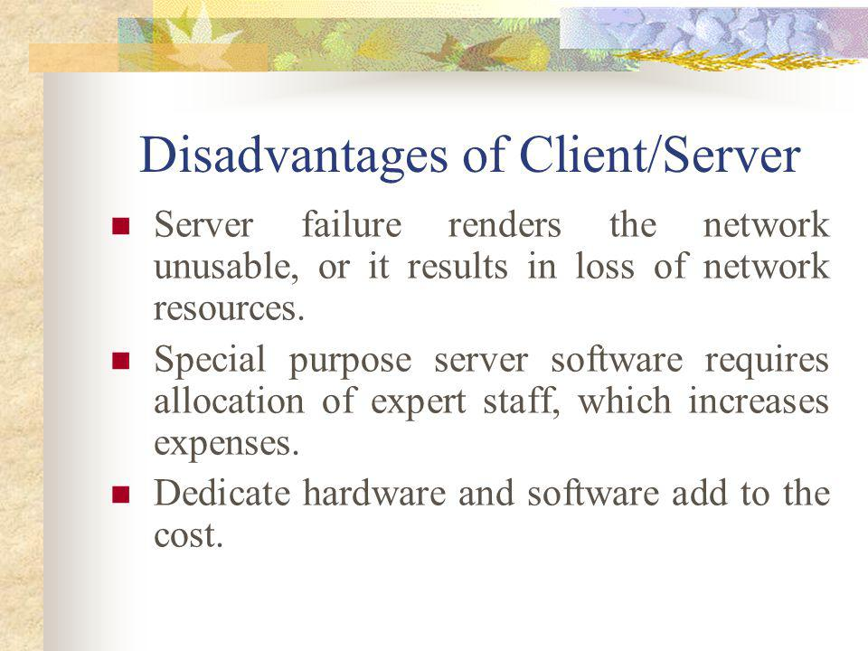 Disadvantages of Client/Server