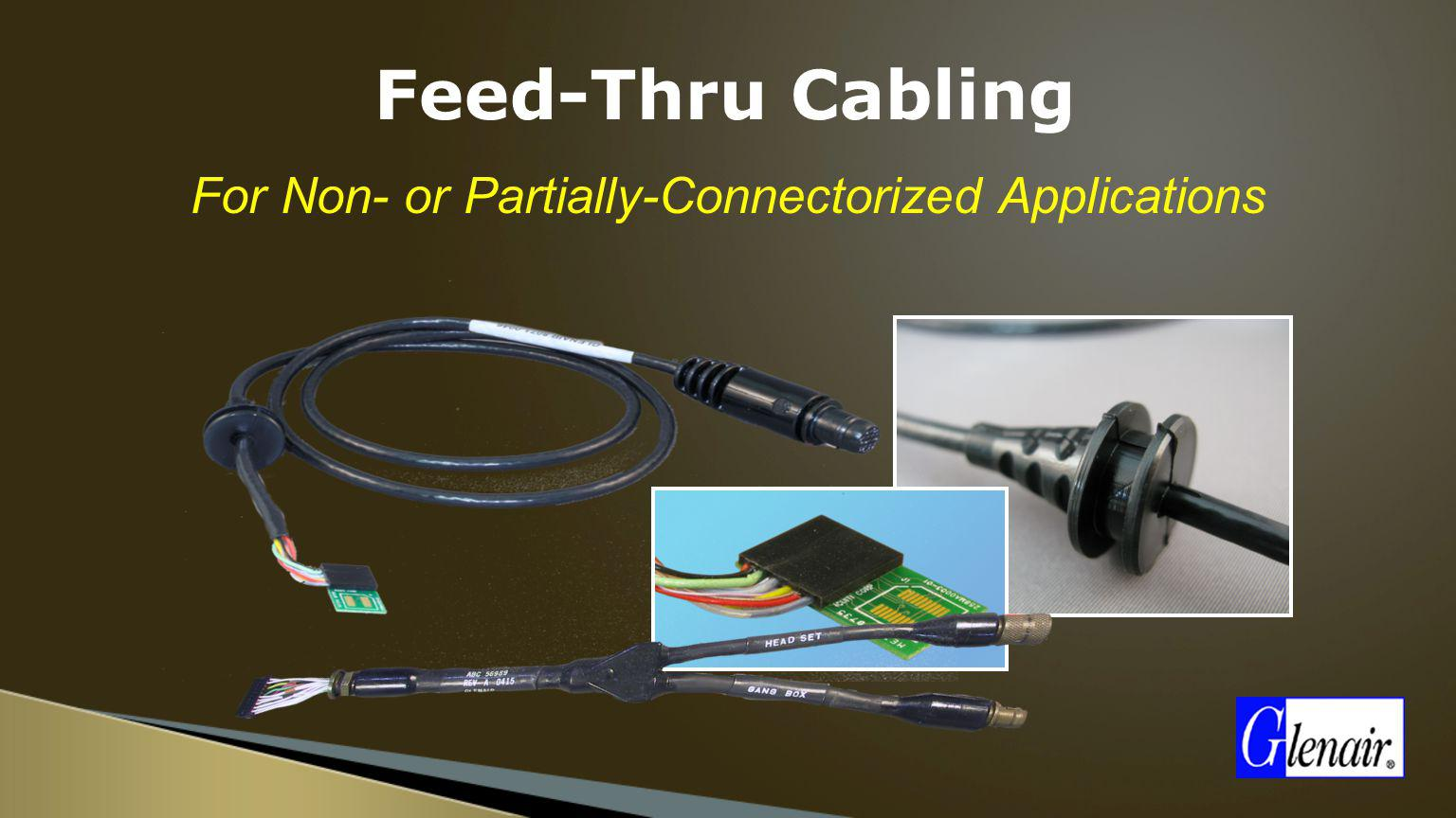 For Non- or Partially-Connectorized Applications