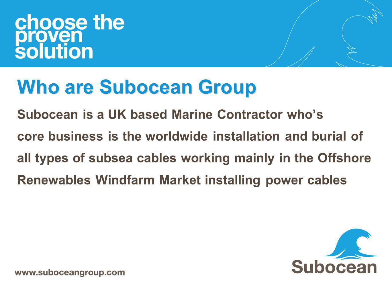 Who are Subocean Group Subocean is a UK based Marine Contractor who's