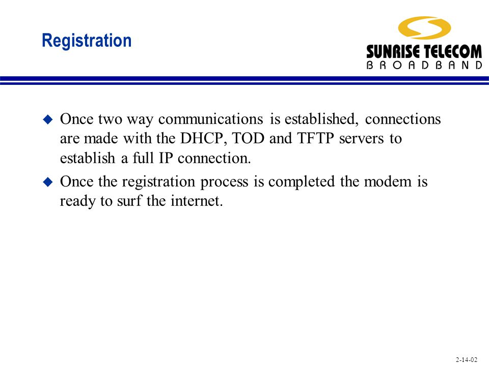 Registration Once two way communications is established, connections are made with the DHCP, TOD and TFTP servers to establish a full IP connection.