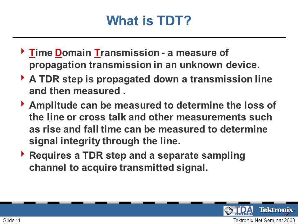 4/1/2017 What is TDT Time Domain Transmission - a measure of propagation transmission in an unknown device.