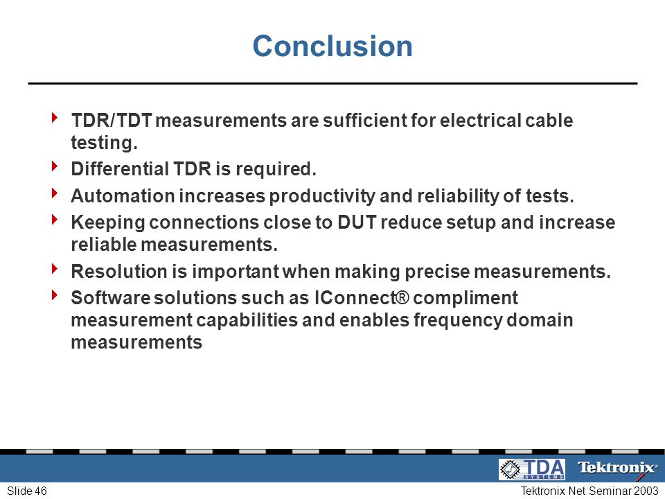 Conclusion TDR/TDT measurements are sufficient for electrical cable testing. Differential TDR is required.