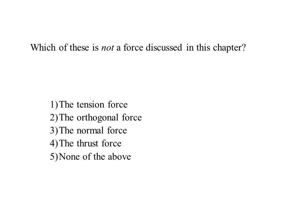 Which of these is not a force discussed in this chapter