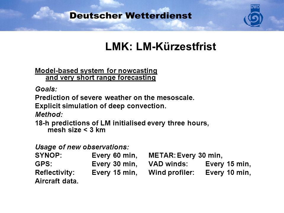 LMK: LM-Kürzestfrist Model-based system for nowcasting and very short range forecasting. Goals: Prediction of severe weather on the mesoscale.