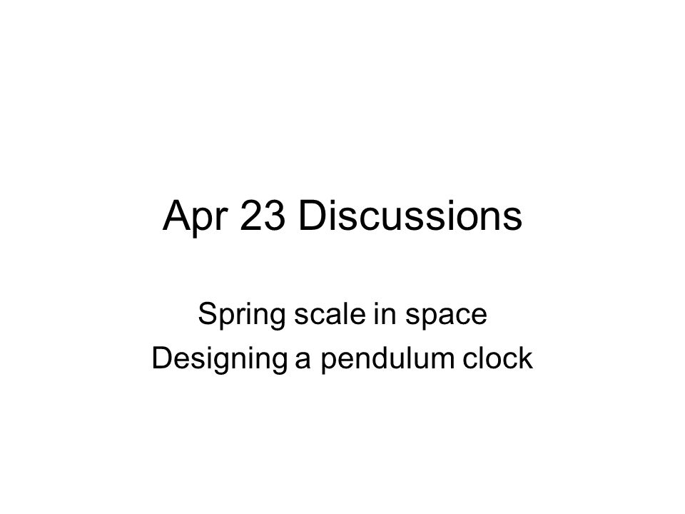 Spring scale in space Designing a pendulum clock