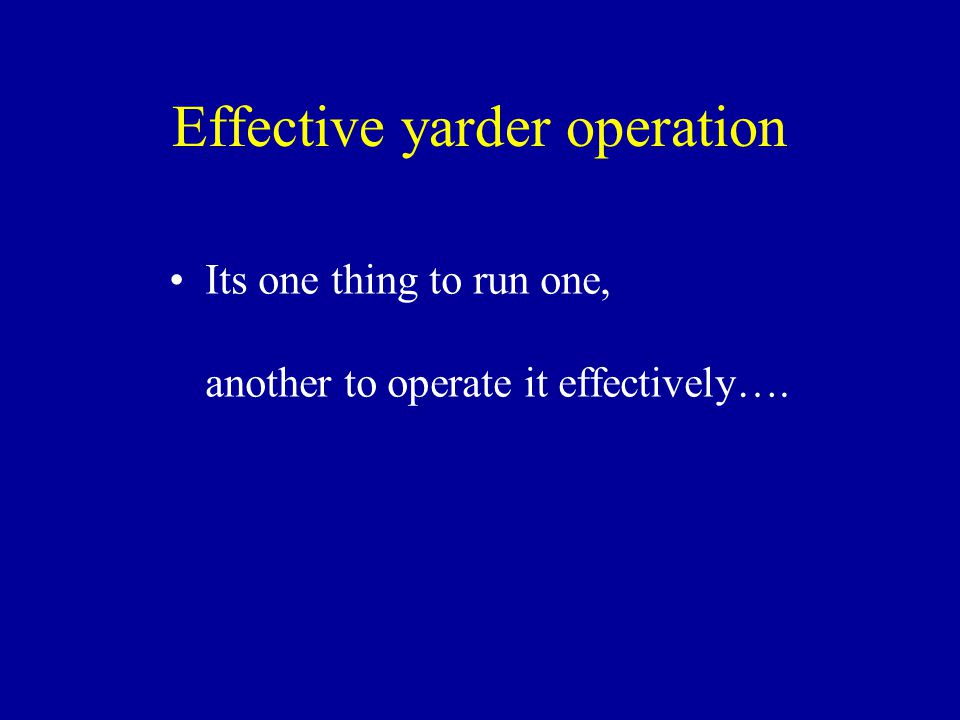 Effective yarder operation
