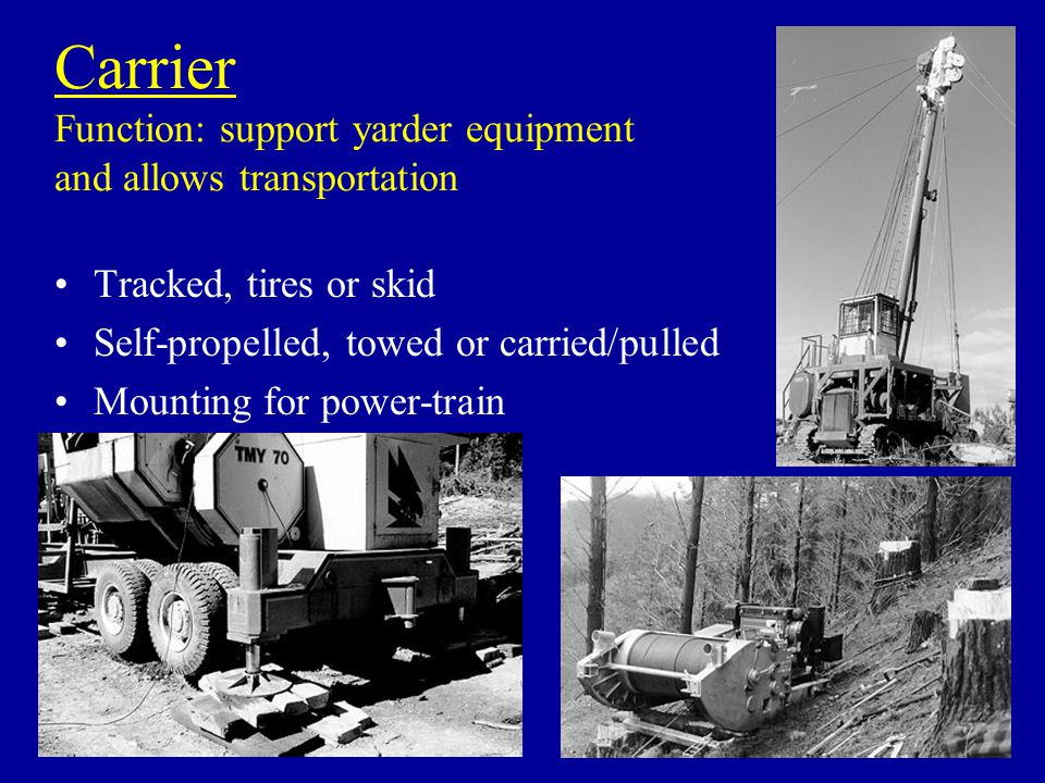 Carrier Function: support yarder equipment and allows transportation