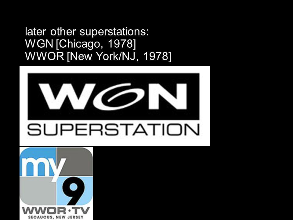 later other superstations: WGN [Chicago, 1978] WWOR [New York/NJ, 1978]