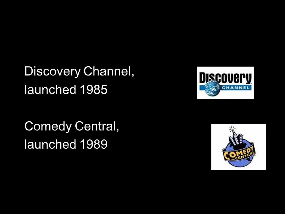 Discovery Channel, launched 1985 Comedy Central, launched 1989