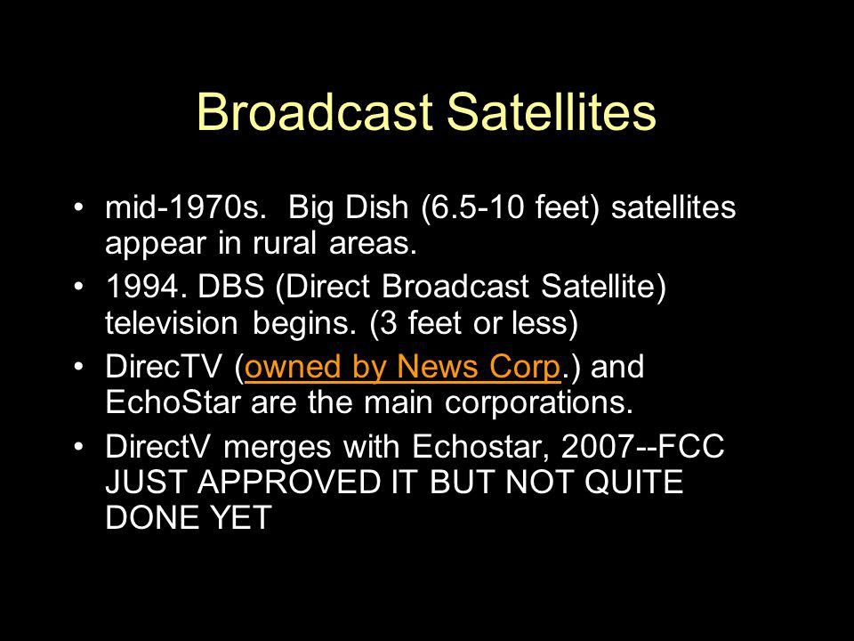 Broadcast Satellites mid-1970s. Big Dish ( feet) satellites appear in rural areas.