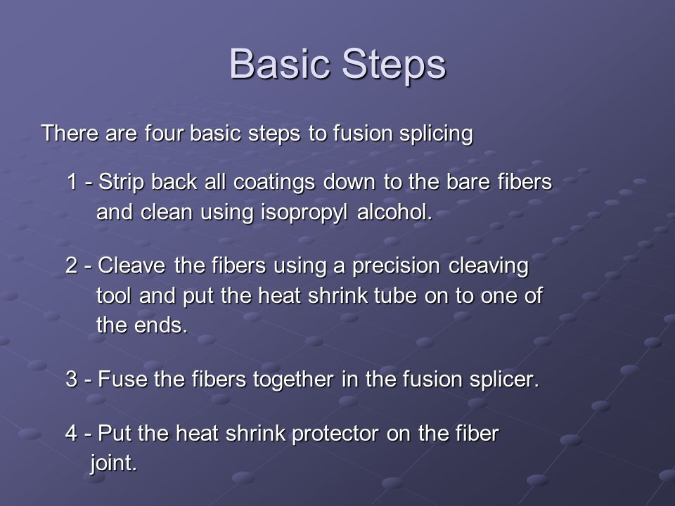 Basic Steps There are four basic steps to fusion splicing 1 - Strip back all coatings down to the bare fibers.