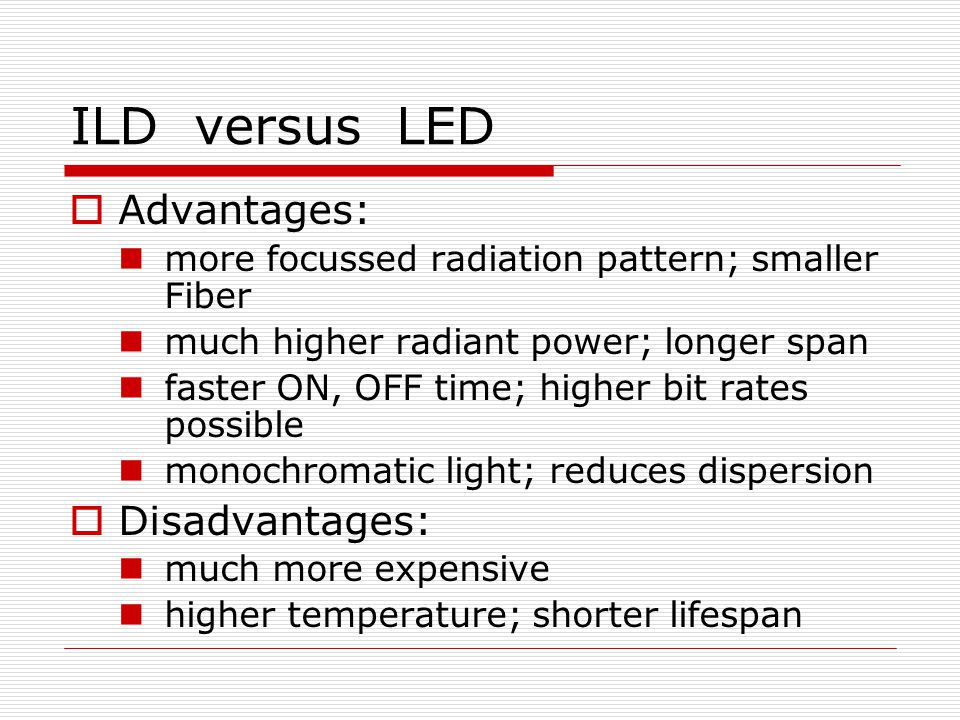 ILD versus LED Advantages: Disadvantages: