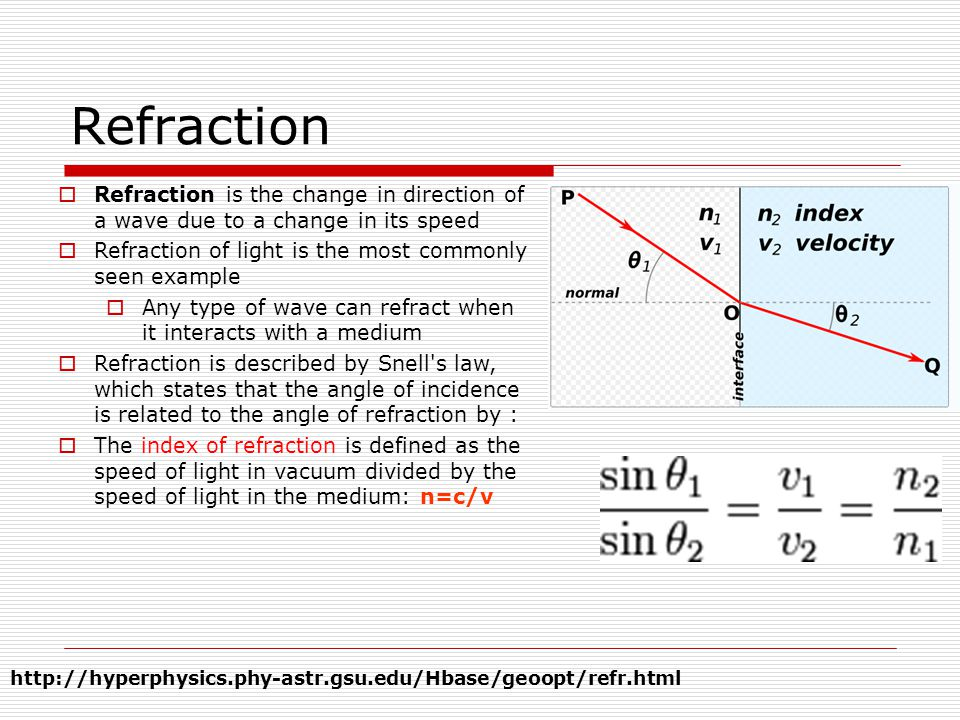 Refraction Refraction is the change in direction of a wave due to a change in its speed. Refraction of light is the most commonly seen example.