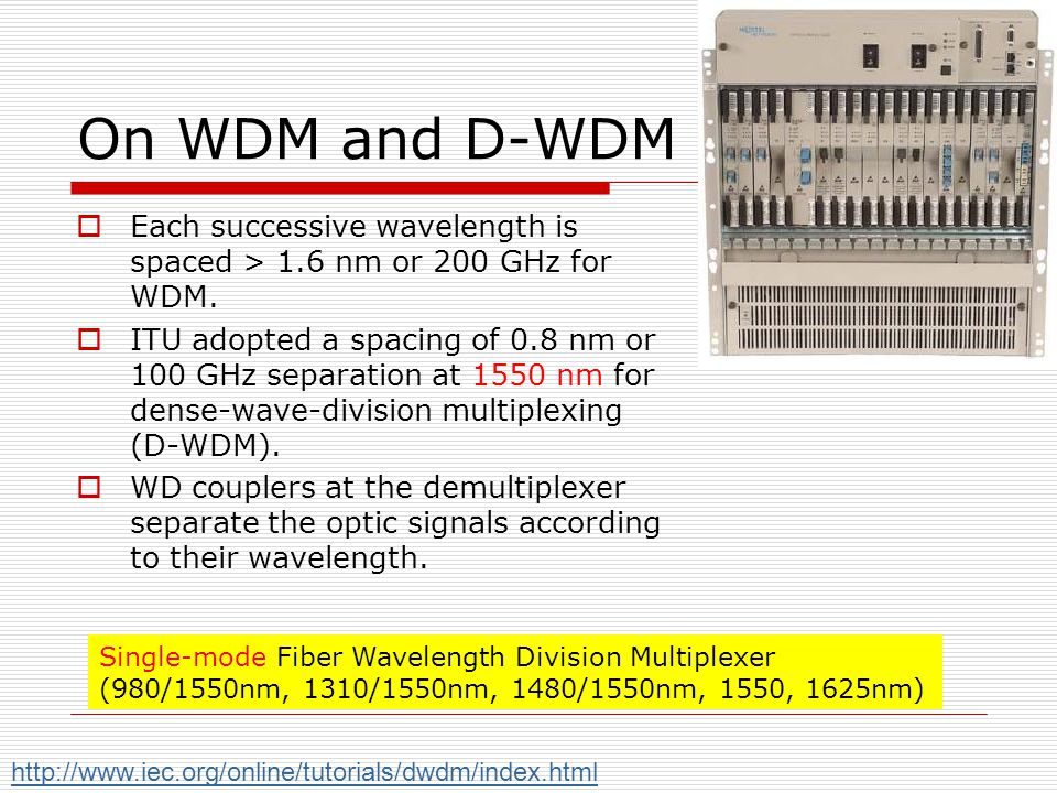 On WDM and D-WDM Each successive wavelength is spaced > 1.6 nm or 200 GHz for WDM.