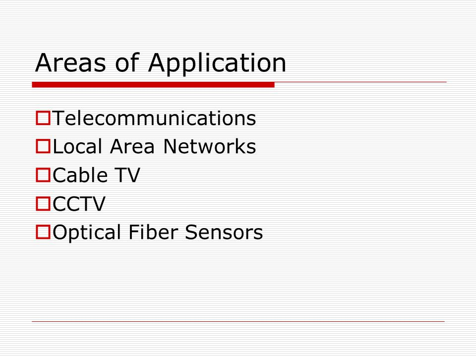 Areas of Application Telecommunications Local Area Networks Cable TV