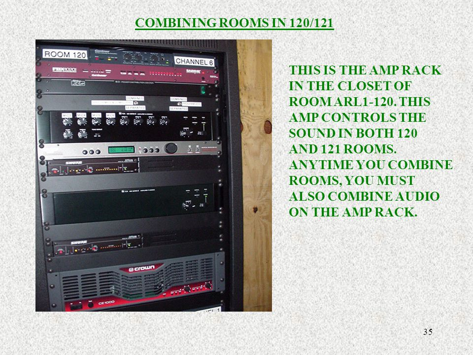 COMBINING ROOMS IN 120/121 THIS IS THE AMP RACK. IN THE CLOSET OF. ROOM ARL THIS. AMP CONTROLS THE.