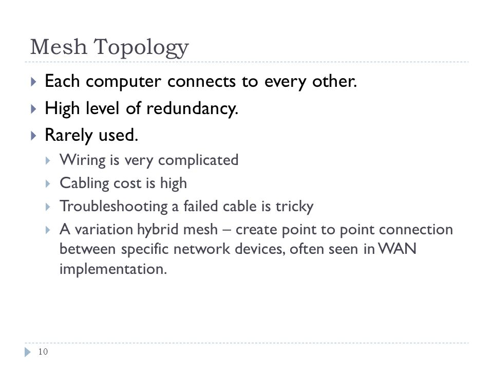 Mesh Topology Each computer connects to every other.