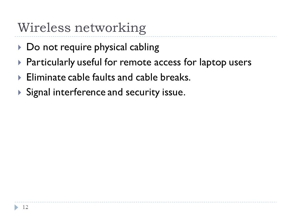 Wireless networking Do not require physical cabling