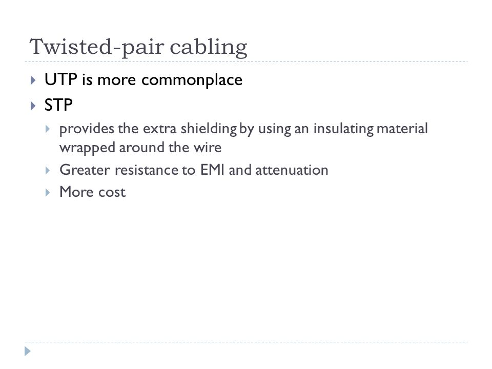 Twisted-pair cabling UTP is more commonplace STP