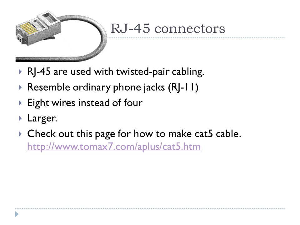 RJ-45 connectors RJ-45 are used with twisted-pair cabling.