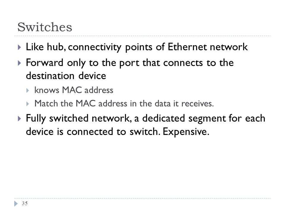 Switches Like hub, connectivity points of Ethernet network