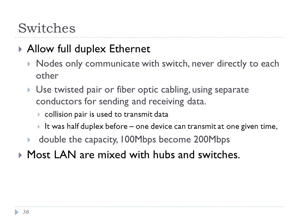 Switches Allow full duplex Ethernet