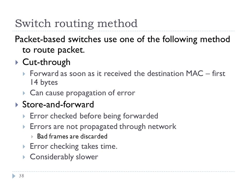 Switch routing method Packet-based switches use one of the following method to route packet. Cut-through.