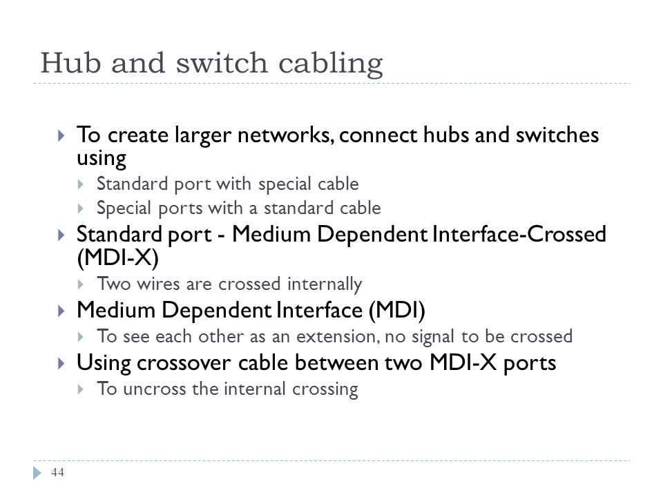 Hub and switch cabling To create larger networks, connect hubs and switches using. Standard port with special cable.